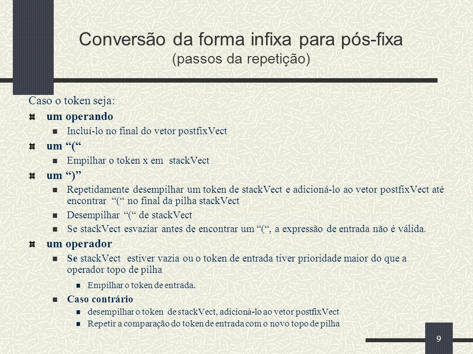10 infixVect postfixVect ( a + b - c ) * d – ( e + f ) Conversão da forma infixa para pós-fixa stackVect