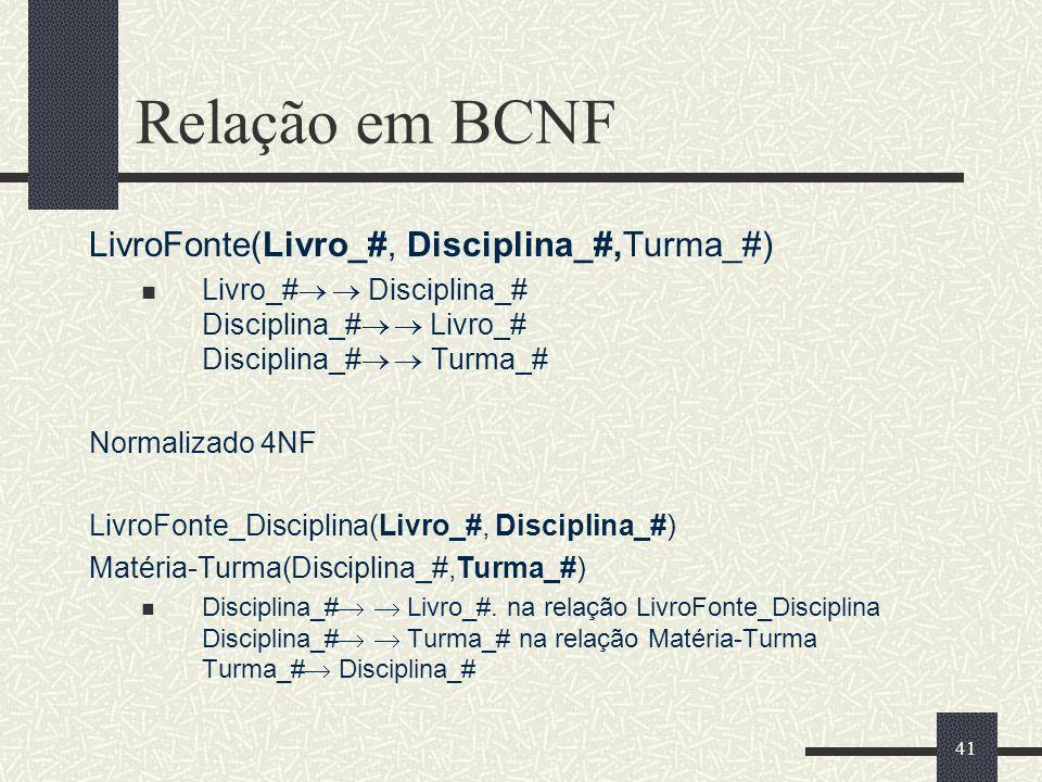 41 Relação em BCNF LivroFonte(Livro_#, Disciplina_#,Turma_#) Livro_# Disciplina_# Disciplina_# Livro_# Disciplina_# Turma_# Normalizado 4NF LivroFonte
