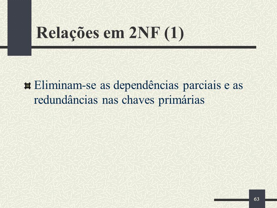 63 Relações em 2NF (1) Eliminam-se as dependências parciais e as redundâncias nas chaves primárias