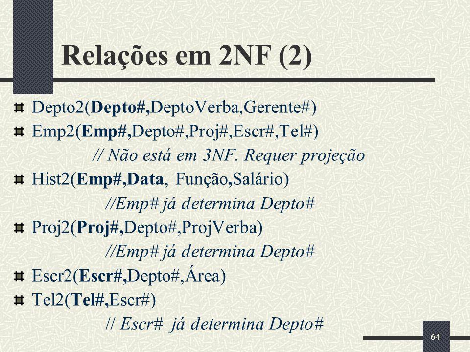 64 Relações em 2NF (2) Depto2(Depto#,DeptoVerba,Gerente#) Emp2(Emp#,Depto#,Proj#,Escr#,Tel#) // Não está em 3NF. Requer projeção Hist2(Emp#,Data, Funç