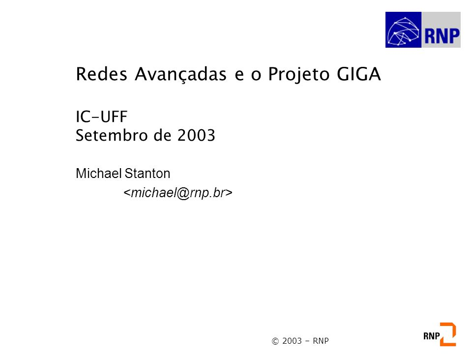 © 2003 – RNP Redes Avançadas e o Projeto GIGA IC-UFF Setembro de 2003 Michael Stanton