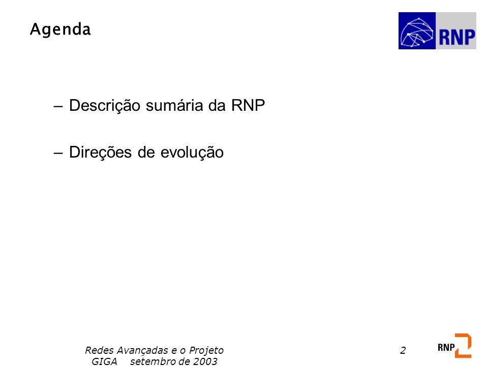 Redes Avançadas e o Projeto GIGA setembro de 2003 2 Agenda –Descrição sumária da RNP –Direções de evolução