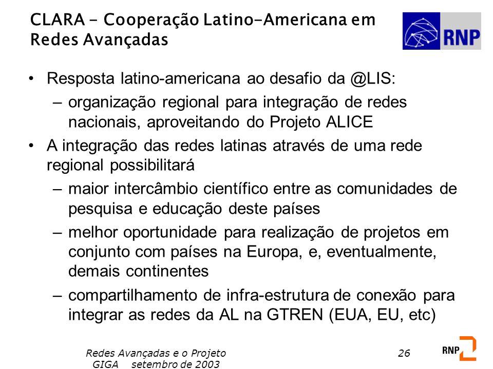 Redes Avançadas e o Projeto GIGA setembro de 2003 26 CLARA - Cooperação Latino-Americana em Redes Avançadas Resposta latino-americana ao desafio da @L