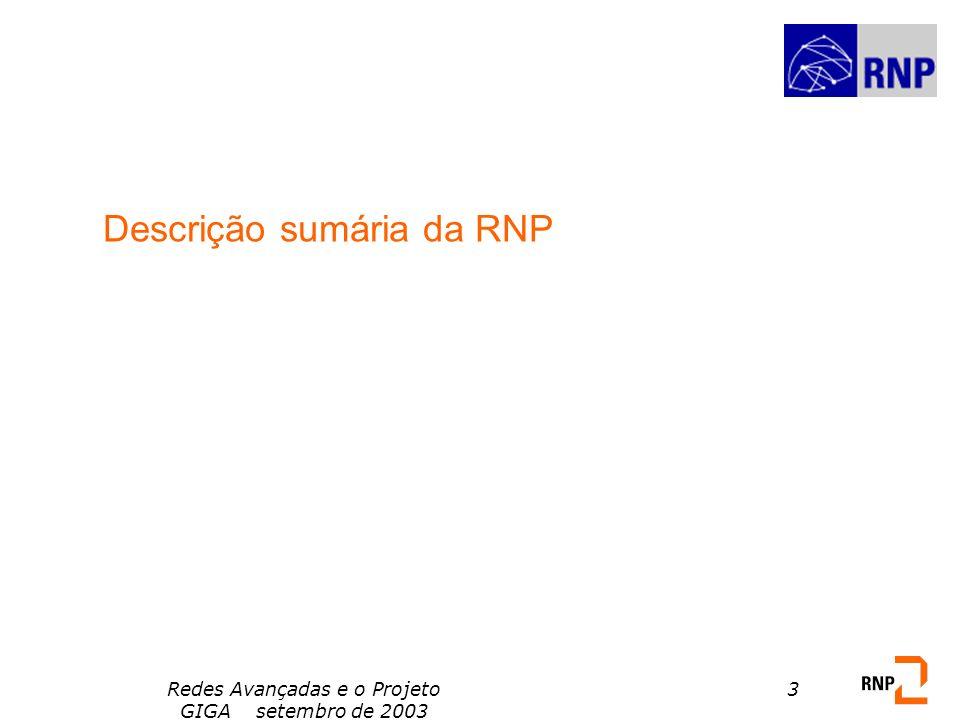 Redes Avançadas e o Projeto GIGA setembro de 2003 3 Descrição sumária da RNP