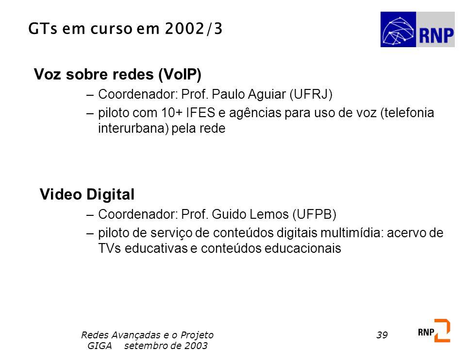 Redes Avançadas e o Projeto GIGA setembro de 2003 39 Voz sobre redes (VoIP) –Coordenador: Prof. Paulo Aguiar (UFRJ) –piloto com 10+ IFES e agências pa