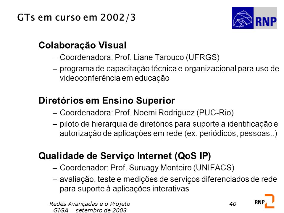 Redes Avançadas e o Projeto GIGA setembro de 2003 40 Colaboração Visual –Coordenadora: Prof. Liane Tarouco (UFRGS) –programa de capacitação técnica e