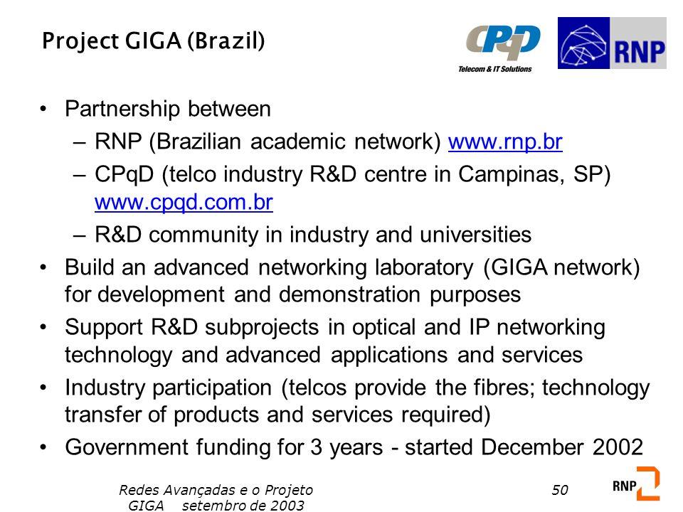 Redes Avançadas e o Projeto GIGA setembro de 2003 50 Project GIGA (Brazil) Partnership between –RNP (Brazilian academic network) www.rnp.br –CPqD (tel