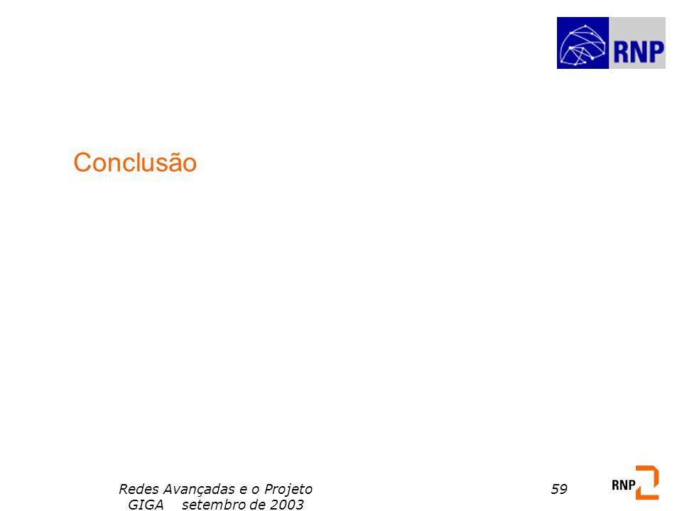 Redes Avançadas e o Projeto GIGA setembro de 2003 59 Conclusão
