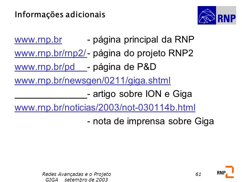 Redes Avançadas e o Projeto GIGA setembro de 2003 61 Informações adicionais www.rnp.br - página principal da RNP www.rnp.br/rnp2/- página do projeto R
