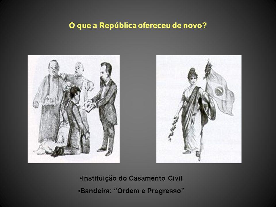 O que a República ofereceu de novo? Instituição do Casamento Civil Bandeira: Ordem e Progresso