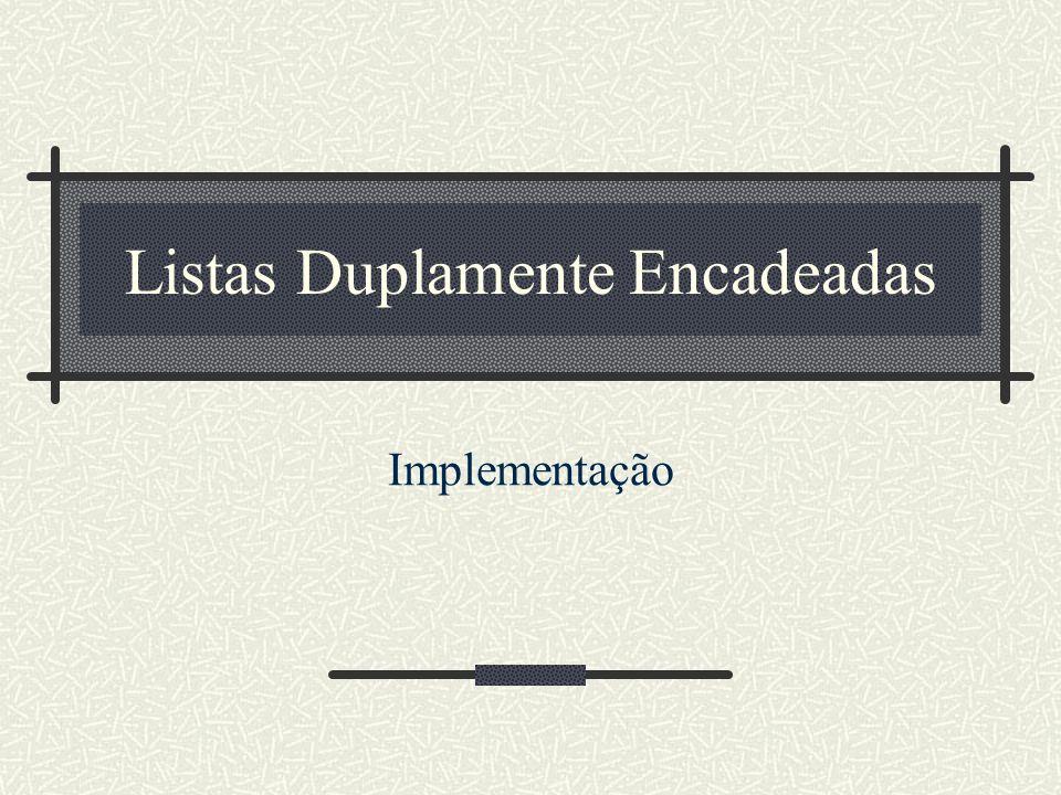 Listas Duplamente Encadeadas Implementação