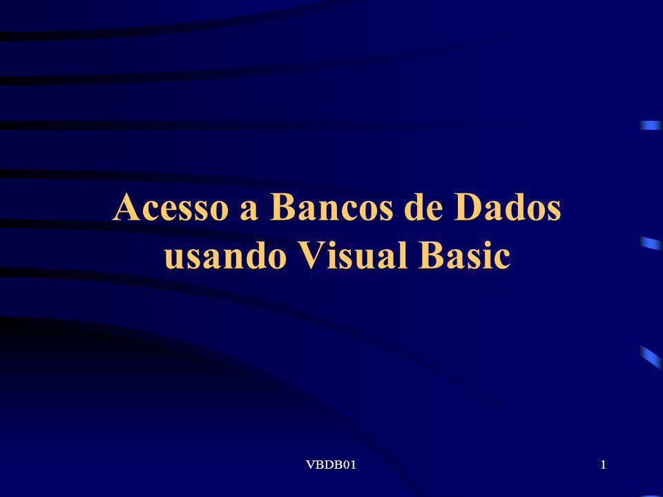 VBDB0112 O Controle Data Um controle Data tem, como propriedades importantes: -DataBaseName, especificando o BD usado; -RecordSource, especificando a parte do BD acessada.