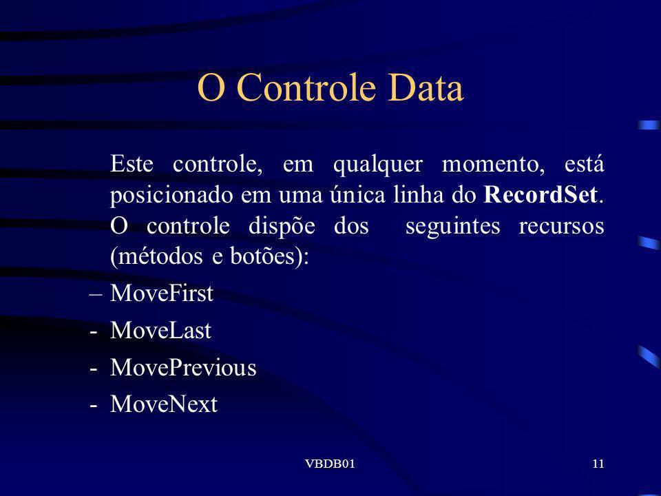 VBDB0111 O Controle Data Este controle, em qualquer momento, está posicionado em uma única linha do RecordSet. O controle dispõe dos seguintes recurso
