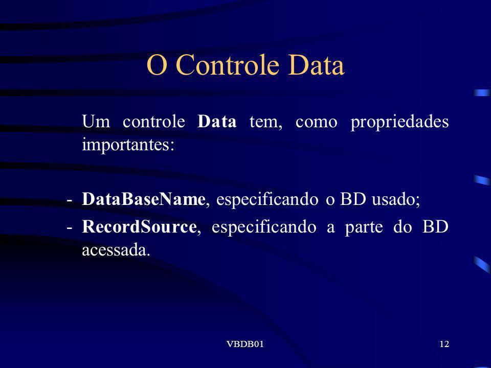 VBDB0112 O Controle Data Um controle Data tem, como propriedades importantes: -DataBaseName, especificando o BD usado; -RecordSource, especificando a