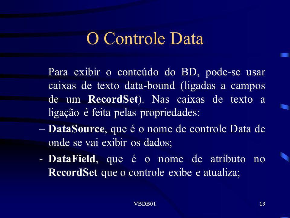 VBDB0113 O Controle Data Para exibir o conteúdo do BD, pode-se usar caixas de texto data-bound (ligadas a campos de um RecordSet). Nas caixas de texto