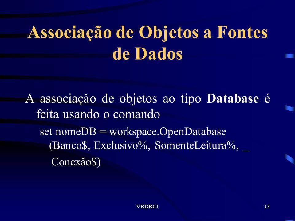 VBDB0115 Associação de Objetos a Fontes de Dados A associação de objetos ao tipo Database é feita usando o comando set nomeDB = workspace.OpenDatabase