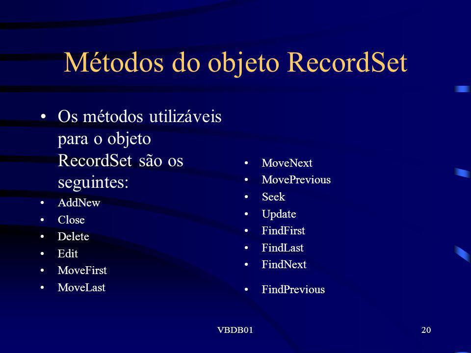VBDB0120 Métodos do objeto RecordSet Os métodos utilizáveis para o objeto RecordSet são os seguintes: AddNew Close Delete Edit MoveFirst MoveLast Move