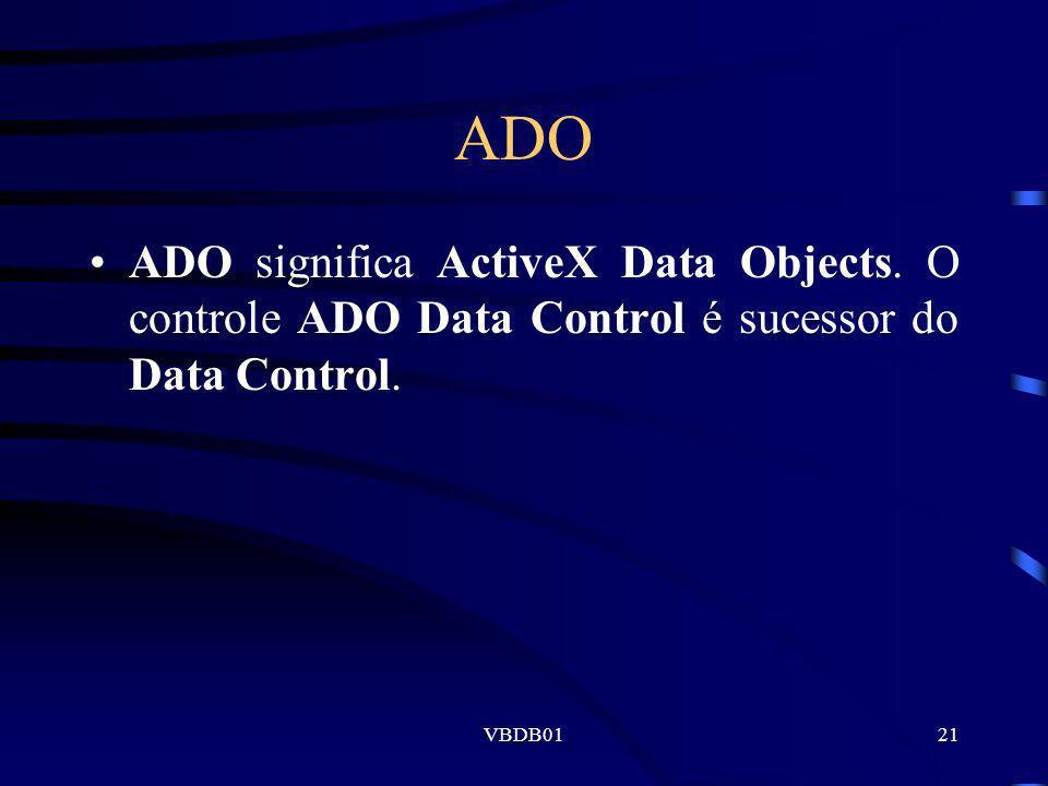 VBDB0121 ADO ADO significa ActiveX Data Objects. O controle ADO Data Control é sucessor do Data Control.
