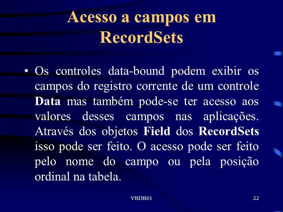 VBDB0122 Acesso a campos em RecordSets Os controles data-bound podem exibir os campos do registro corrente de um controle Data mas também pode-se ter