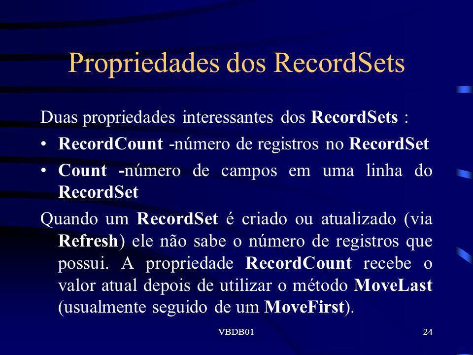 VBDB0124 Propriedades dos RecordSets Duas propriedades interessantes dos RecordSets : RecordCount -número de registros no RecordSet Count -número de c