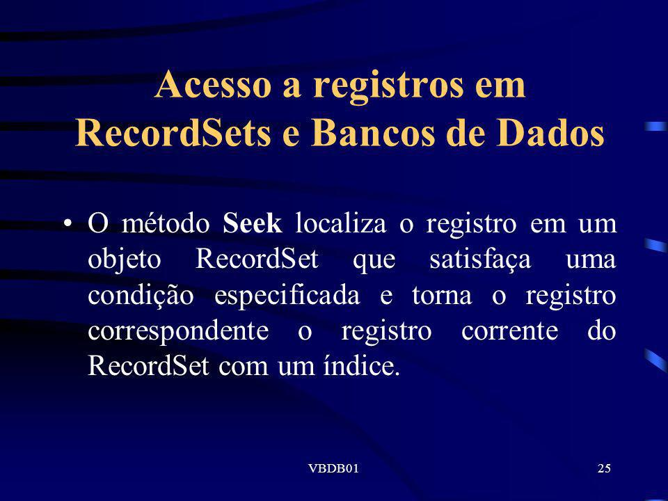 VBDB0125 Acesso a registros em RecordSets e Bancos de Dados O método Seek localiza o registro em um objeto RecordSet que satisfaça uma condição especi