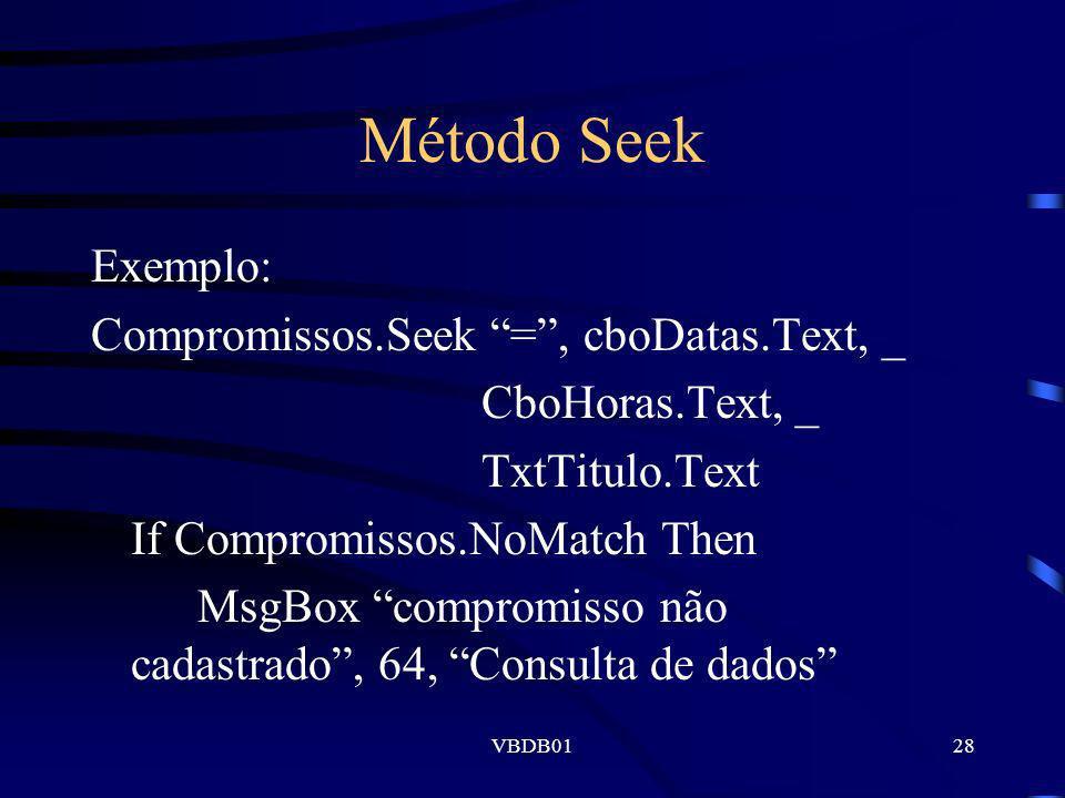 VBDB0128 Método Seek Exemplo: Compromissos.Seek =, cboDatas.Text, _ CboHoras.Text, _ TxtTitulo.Text If Compromissos.NoMatch Then MsgBox compromisso nã