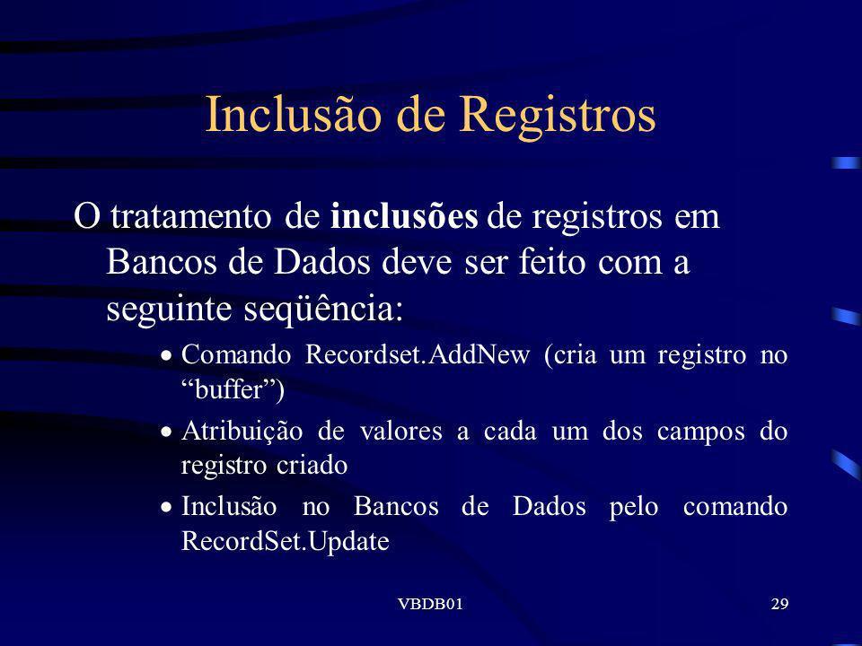 VBDB0129 Inclusão de Registros O tratamento de inclusões de registros em Bancos de Dados deve ser feito com a seguinte seqüência: Comando Recordset.Ad