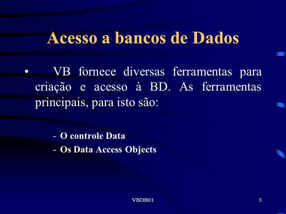 VBDB013 Acesso a bancos de Dados VB fornece diversas ferramentas para criação e acesso à BD. As ferramentas principais, para isto são: -O controle Dat