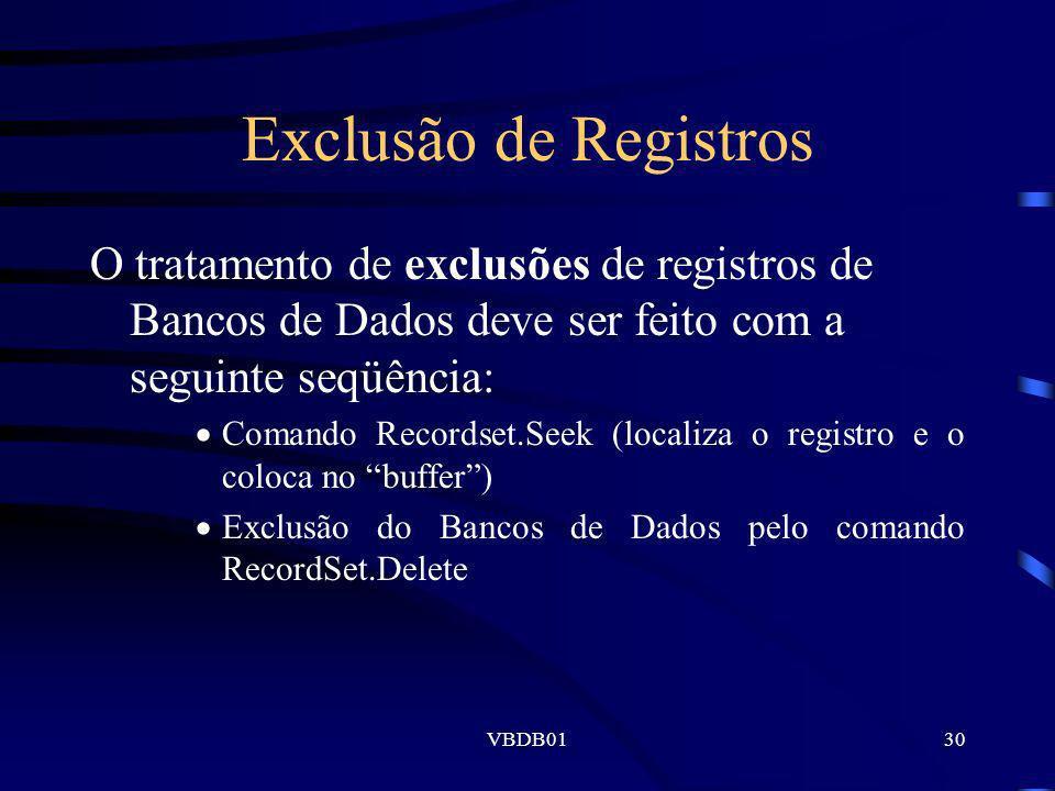 VBDB0130 Exclusão de Registros O tratamento de exclusões de registros de Bancos de Dados deve ser feito com a seguinte seqüência: Comando Recordset.Se