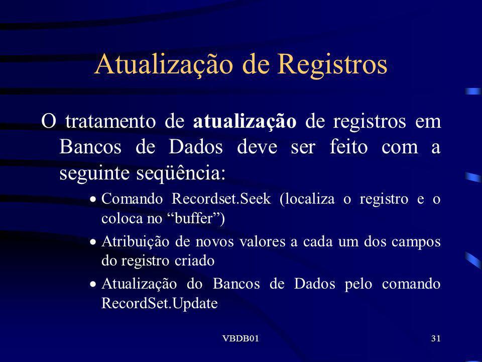 VBDB0131 Atualização de Registros O tratamento de atualização de registros em Bancos de Dados deve ser feito com a seguinte seqüência: Comando Records