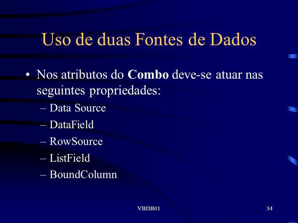 VBDB0134 Uso de duas Fontes de Dados Nos atributos do Combo deve-se atuar nas seguintes propriedades: –Data Source –DataField –RowSource –ListField –B