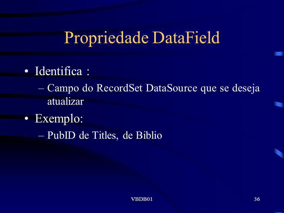 VBDB0136 Propriedade DataField Identifica : –Campo do RecordSet DataSource que se deseja atualizar Exemplo: –PubID de Titles, de Biblio