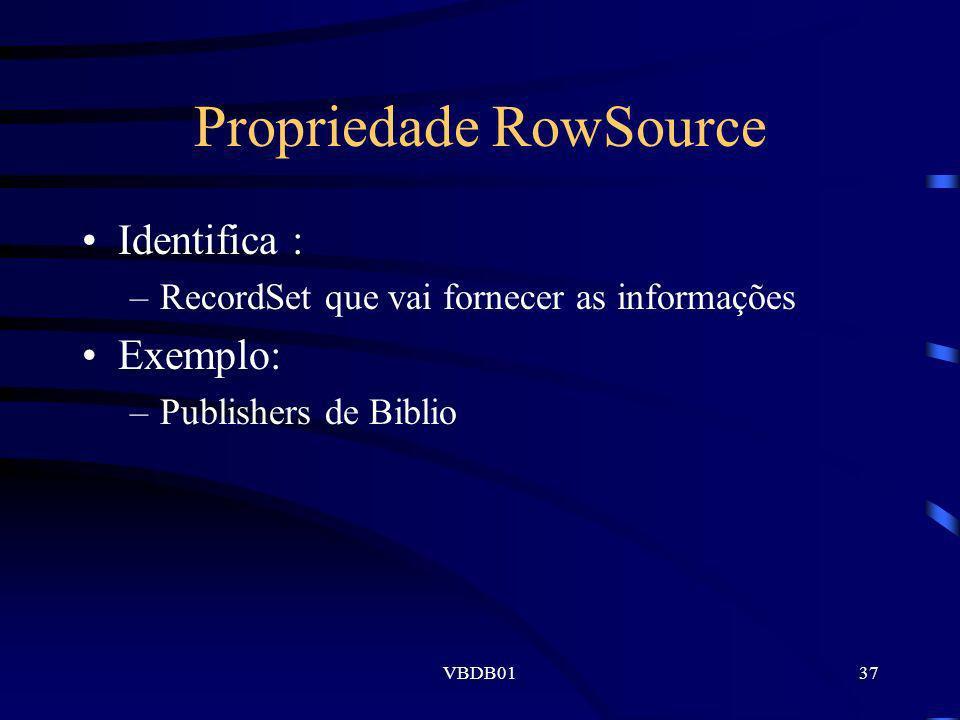VBDB0137 Propriedade RowSource Identifica : –RecordSet que vai fornecer as informações Exemplo: –Publishers de Biblio