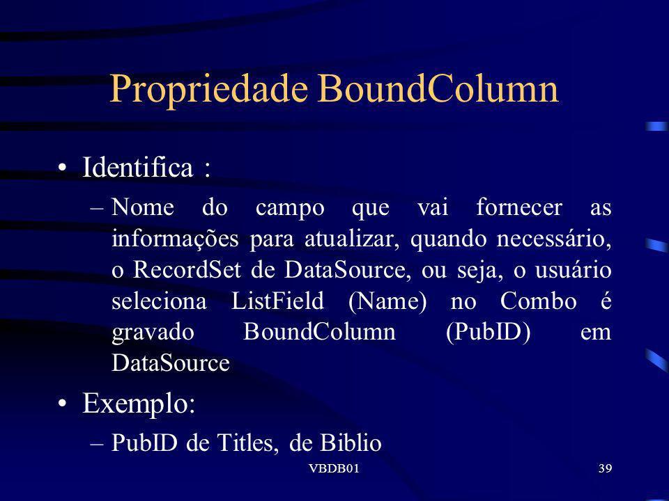 VBDB0139 Propriedade BoundColumn Identifica : –Nome do campo que vai fornecer as informações para atualizar, quando necessário, o RecordSet de DataSou