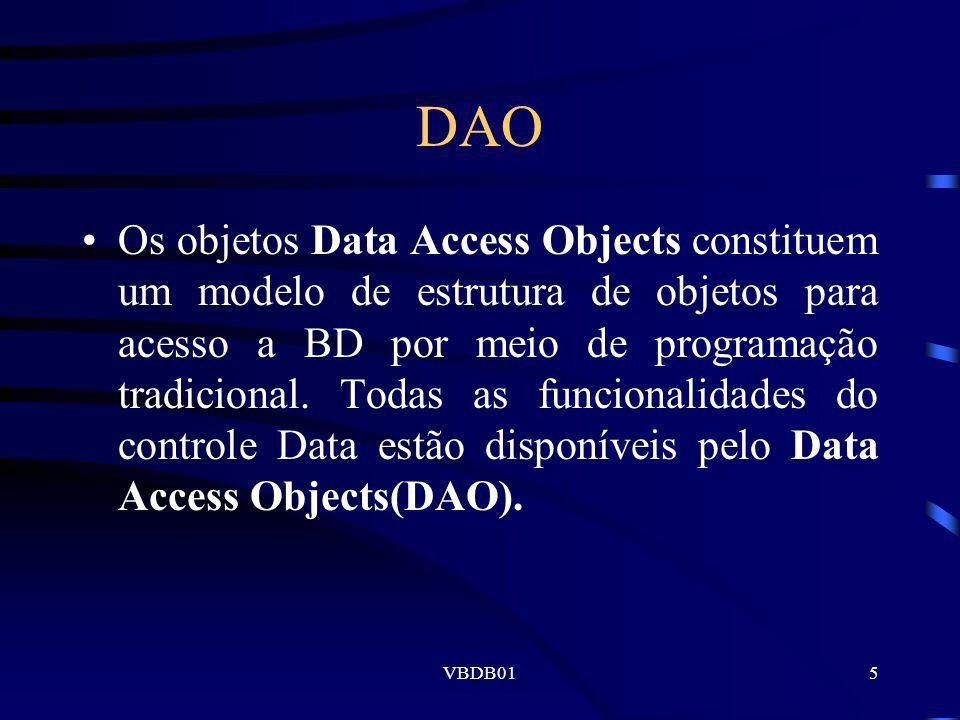 VBDB016 DAO Data Access Objects correspondem a um conjunto de objetos, cada qual com sua biblioteca de comandos, funções e estruturas para acesso a Bancos de Dados.