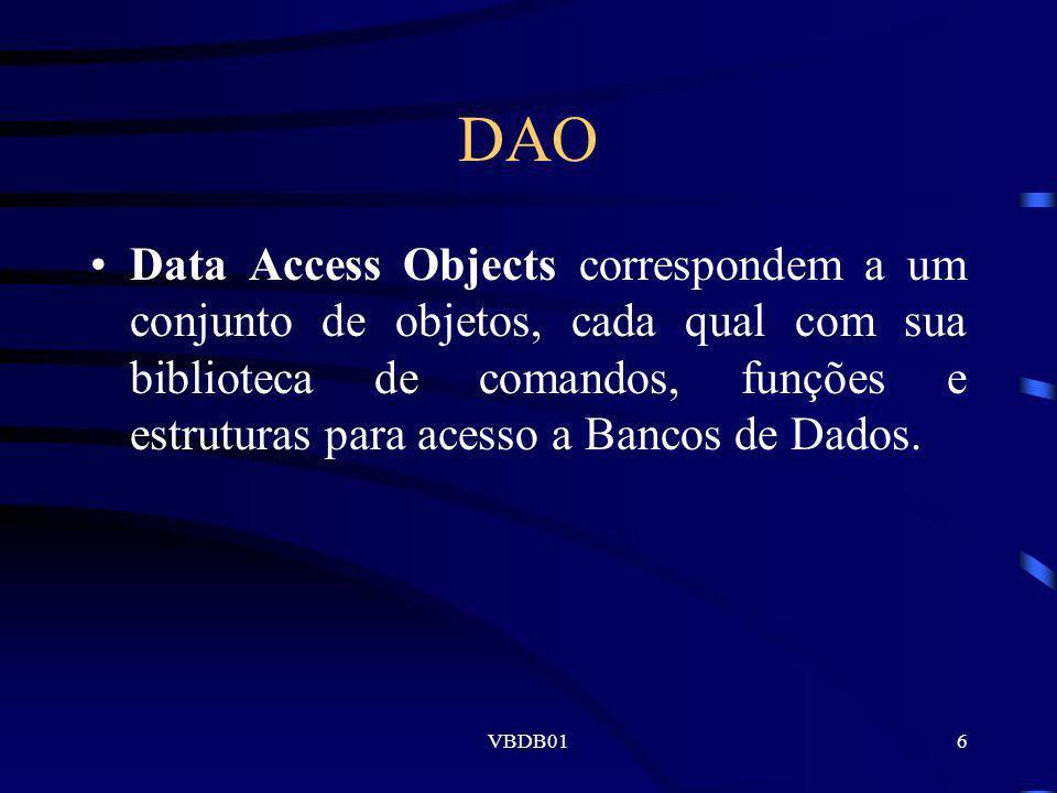 VBDB016 DAO Data Access Objects correspondem a um conjunto de objetos, cada qual com sua biblioteca de comandos, funções e estruturas para acesso a Ba