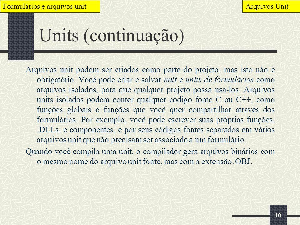 10 Units (continuação) Arquivos unit podem ser criados como parte do projeto, mas isto não é obrigatório. Você pode criar e salvar unit e units de for