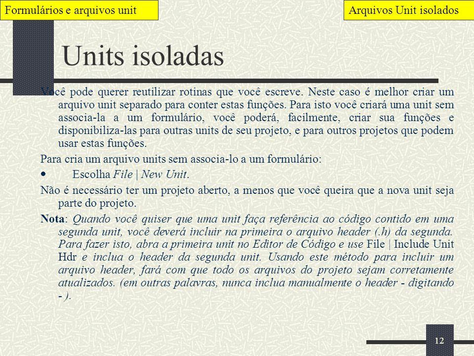 12 Units isoladas Você pode querer reutilizar rotinas que você escreve. Neste caso é melhor criar um arquivo unit separado para conter estas funções.