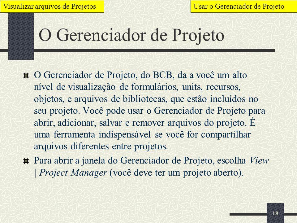 18 O Gerenciador de Projeto Visualizar arquivos de ProjetosUsar o Gerenciador de Projeto O Gerenciador de Projeto, do BCB, da a você um alto nível de