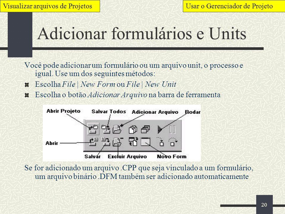 20 Adicionar formulários e Units Visualizar arquivos de ProjetosUsar o Gerenciador de Projeto Você pode adicionar um formulário ou um arquivo unit, o