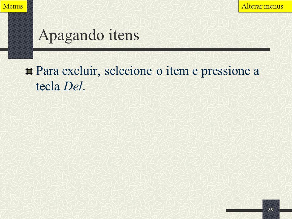 29 Apagando itens Para excluir, selecione o item e pressione a tecla Del. MenusAlterar menus