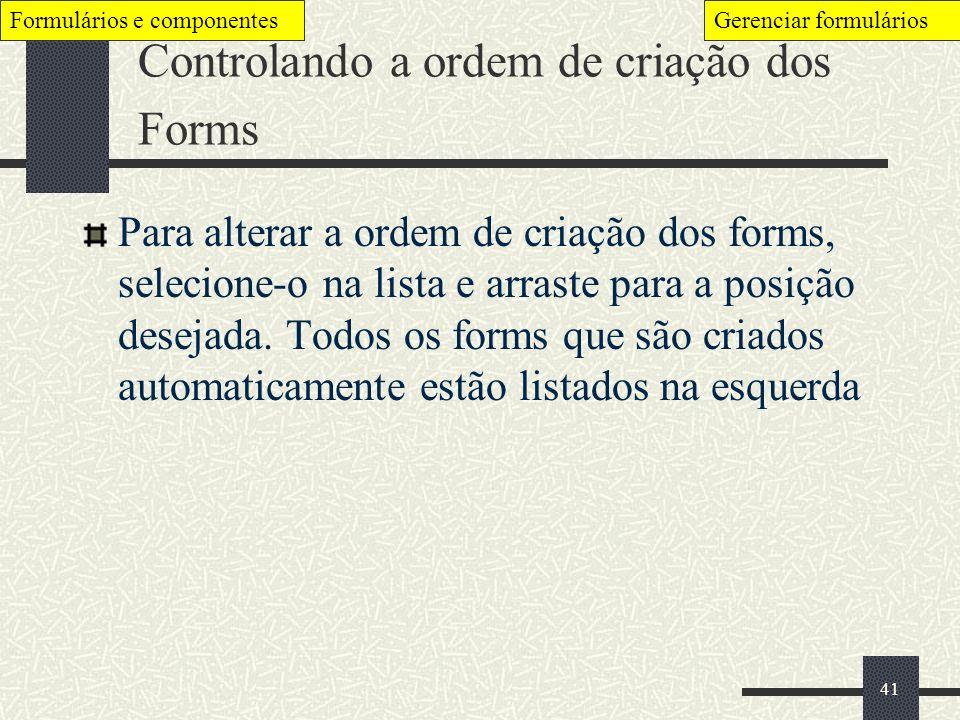 41 Controlando a ordem de criação dos Forms Para alterar a ordem de criação dos forms, selecione-o na lista e arraste para a posição desejada. Todos o