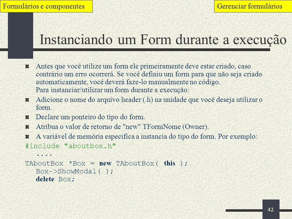 42 Instanciando um Form durante a execução Antes que você utilize um form ele primeiramente deve estar criado, caso contrário um erro ocorrerá. Se voc