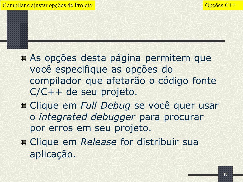 47 As opções desta página permitem que você especifique as opções do compilador que afetarão o código fonte C/C++ de seu projeto. Clique em Full Debug