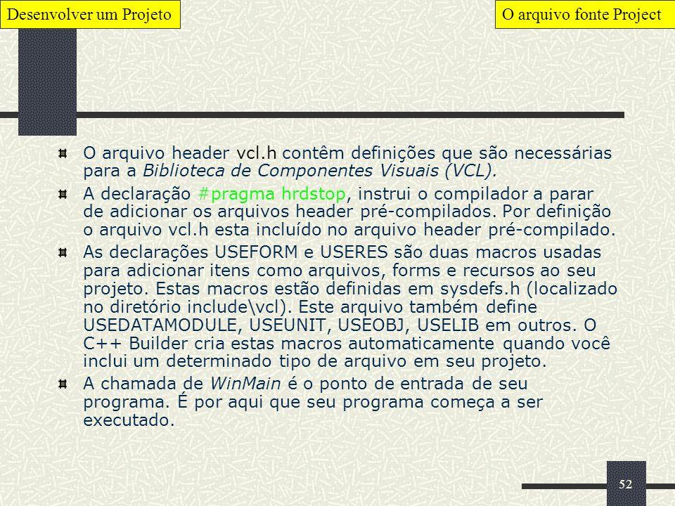 52 O arquivo header vcl.h contêm definições que são necessárias para a Biblioteca de Componentes Visuais (VCL). A declaração #pragma hrdstop, instrui