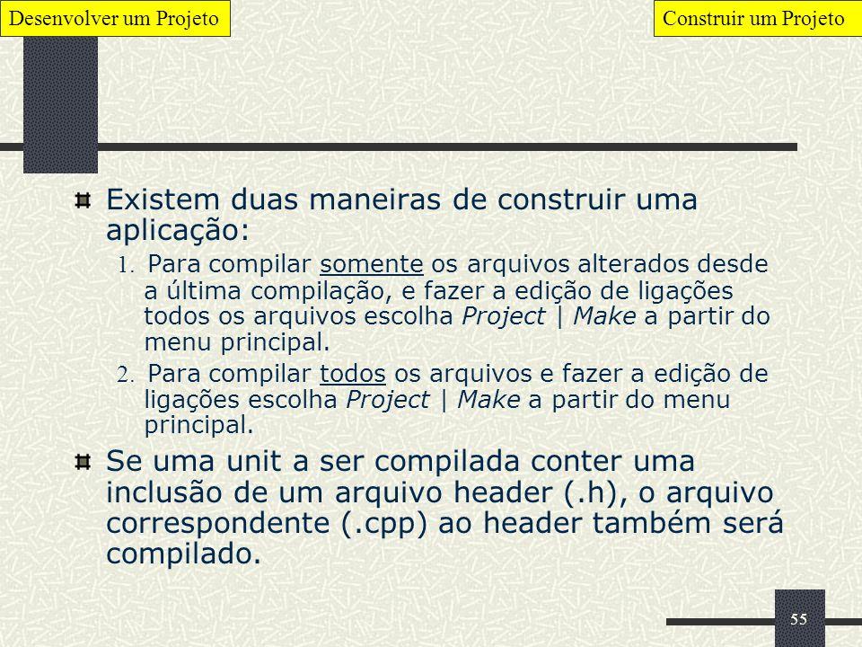 55 Existem duas maneiras de construir uma aplicação: 1. Para compilar somente os arquivos alterados desde a última compilação, e fazer a edição de lig