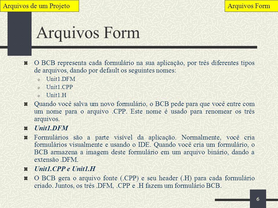 6 Arquivos Form O BCB representa cada formulário na sua aplicação, por três diferentes tipos de arquivos, dando por default os seguintes nomes: o Unit