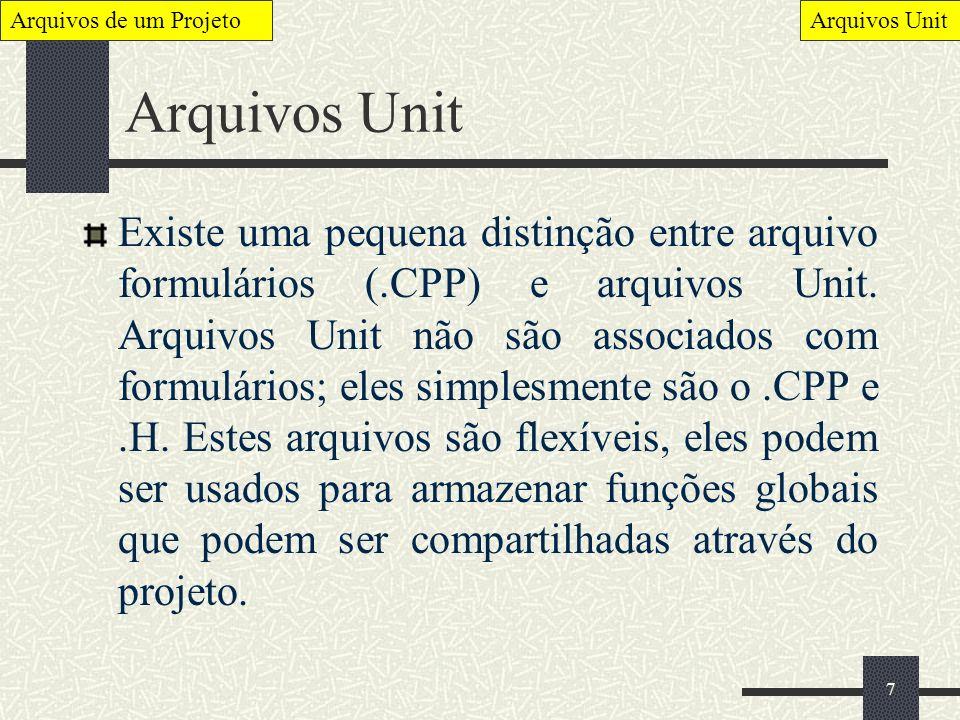 7 Arquivos Unit Existe uma pequena distinção entre arquivo formulários (.CPP) e arquivos Unit. Arquivos Unit não são associados com formulários; eles