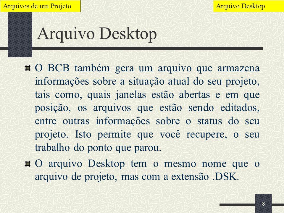 8 Arquivo Desktop O BCB também gera um arquivo que armazena informações sobre a situação atual do seu projeto, tais como, quais janelas estão abertas