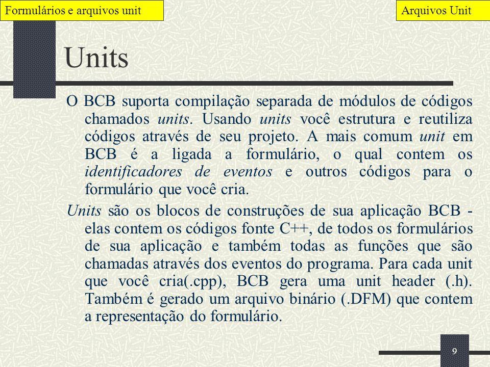 9 Units O BCB suporta compilação separada de módulos de códigos chamados units. Usando units você estrutura e reutiliza códigos através de seu projeto